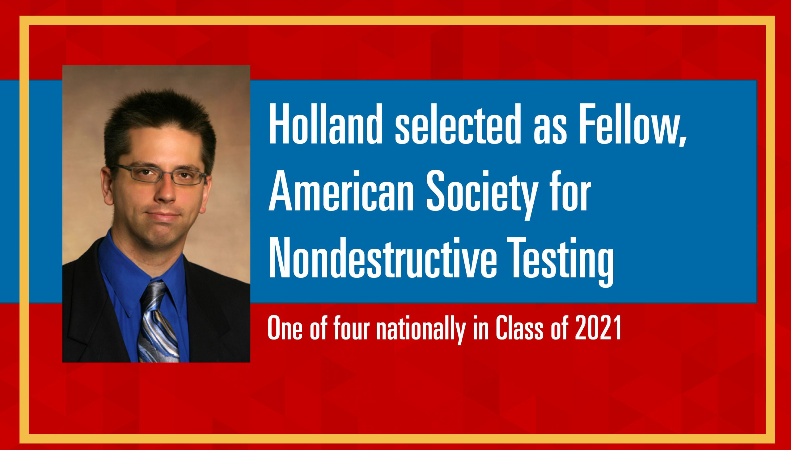 Holland selected as Fellow, American Society for Nondestructive Testing